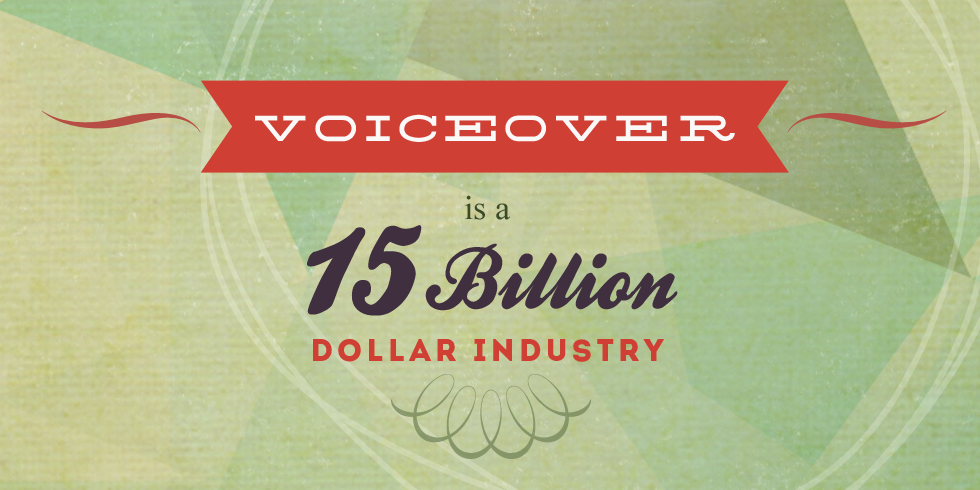 Voiceover is a 15 Billion Dollar Industry